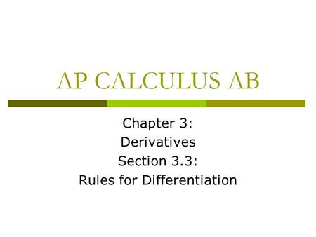 Chapter 3: Derivatives Section 3.3: Rules for Differentiation