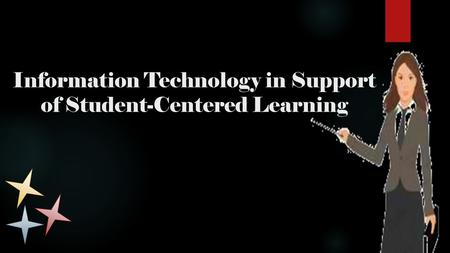 Information Technology in Support of Student-Centered Learning.