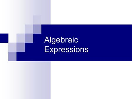 Algebraic Expressions. Education's purpose is to replace an empty mind with an open one. Malcolm Forbes.
