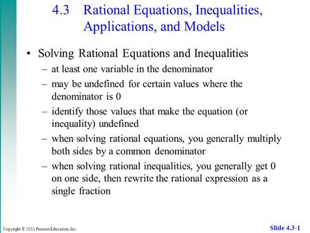 Copyright © 2011 Pearson Education, Inc. Slide 4.3-1 4.3 Rational Equations, Inequalities, Applications, and Models Solving Rational Equations and Inequalities.