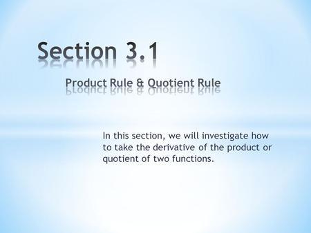 In this section, we will investigate how to take the derivative of the product or quotient of two functions.