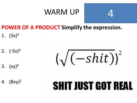 WARM UP POWER OF A PRODUCT Simplify the expression. 1.(3x) 4 2.(-5x) 3 3.(xy) 6 4.(8xy) 2 4.