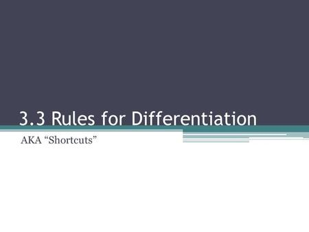 "3.3 Rules for Differentiation AKA ""Shortcuts"". Review from 3.2 4 places derivatives do not exist: ▫Corner ▫Cusp ▫Vertical tangent (where derivative is."