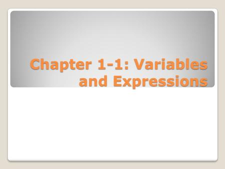 Chapter 1-1: Variables and Expressions. Example 1 Write Algebraic Expressions Write an algebraic expression for each verbal expression. ◦a number k minus.