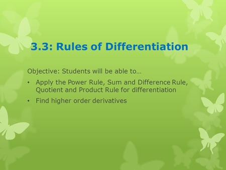 3.3: Rules of Differentiation Objective: Students will be able to… Apply the Power Rule, Sum and Difference Rule, Quotient and Product Rule for differentiation.