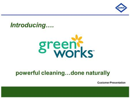 Introducing…. powerful cleaning…done naturally Customer Presentation.