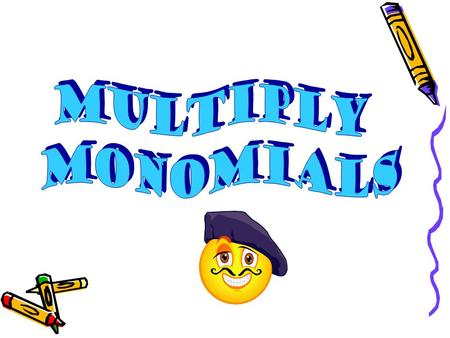 To multiply a polynomial by a monomial Multiply the numbers together Multiply the same letters together by adding the exponents Ex – 3x 3 y 6 z 8 ( 5x.