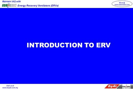 Maintain IAQ with Energy Recovery Ventilators (ERVs)  A ENTERPRISE Visit us at  INTRODUCTION TO ERV.