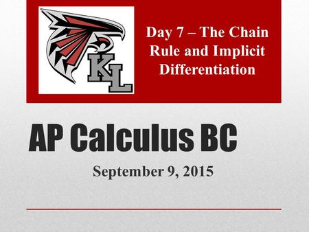 AP Calculus BC September 9, 2015 Day 7 – The Chain Rule and Implicit Differentiation.