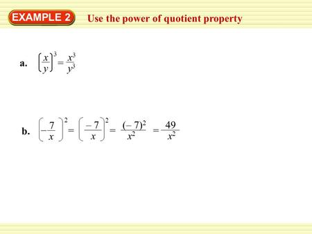 EXAMPLE 2 Use the power of quotient property x3x3 y3y3 = a.a. x y 3 (– 7) 2 x 2 = b.b. 7 x – 2 – 7 x 2 = 49 x 2 =