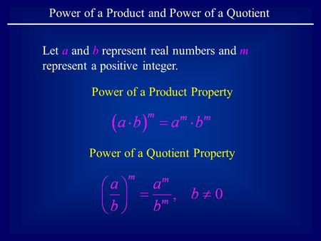 Power of a Product and Power of a Quotient Let a and b represent real numbers and m represent a positive integer. Power of a Product Property Power of.