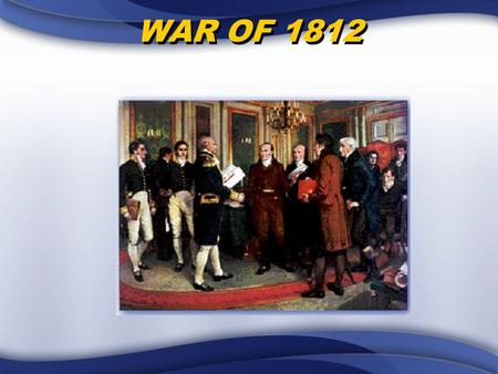 WAR OF 1812. **Revolutionary War – The Sequel** (Continued) Part 2 2 nd Chance Do Over.