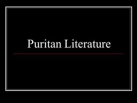 Puritan Literature. Bellwork Have you ever known anyone who lost all his/her worldly possessions in a house fire? If so, explain the circumstances and.