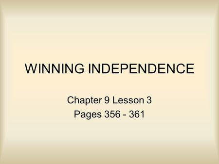 WINNING INDEPENDENCE Chapter 9 Lesson 3 Pages 356 - 361.
