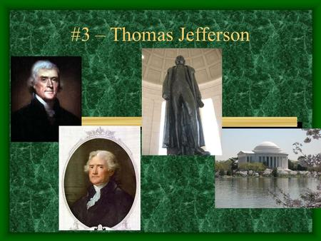 #3 – Thomas Jefferson. #3 – Thomas Jefferson Born: April 13, 1743 Birthplace: Shadwell, Virginia Political Party: Democratic- Republican Term: 2 (1801-1809)