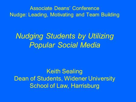 American Bar Association Associate Deans' Conference Nudge: Leading, Motivating and Team Building Nudging Students by Utilizing Popular Social Media Keith.