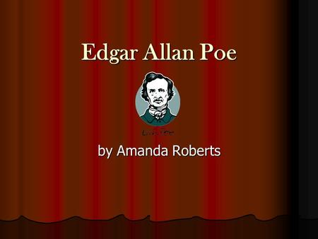 Edgar Allan Poe by Amanda Roberts The Life of Edgar Allan Poe Born in Boston in 1809 to Elizabeth Arnold Poe and David Poe. Born in Boston in 1809 to.
