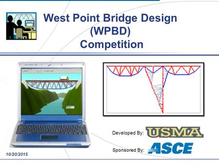 NAVFAC-Midlant 10/20/2015 West Point Bridge Design (WPBD) Competition Developed By: : Sponsored By: