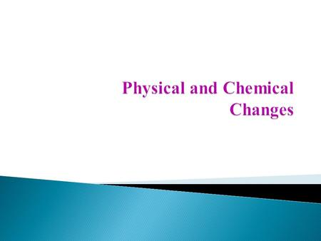Physical Change  Physical change is a change that occurs that does not change the identity of the substance  A change in which matter looks different.