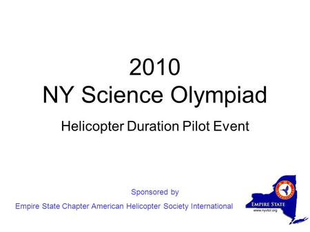 2010 NY Science Olympiad Helicopter Duration Pilot Event Sponsored by Empire State Chapter American Helicopter Society International.