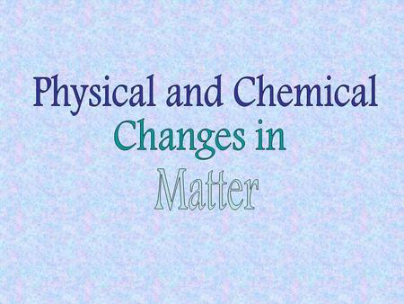 Physical Changes: –matter undergoes a change in size, shape, or phase –particles do NOT change –mixtures are included Chemical Changes: –particles of.