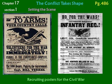The Conflict Takes Shape Setting the Scene Chapter 17 section 1 Pg.486 Recruiting posters for the Civil War.