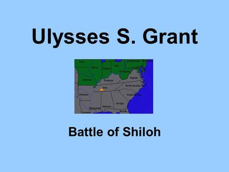 Ulysses S. Grant Battle of Shiloh. Agenda Look at Ulysses S. Grant Why was he more successful than other Union Generals? Learn about an important western.