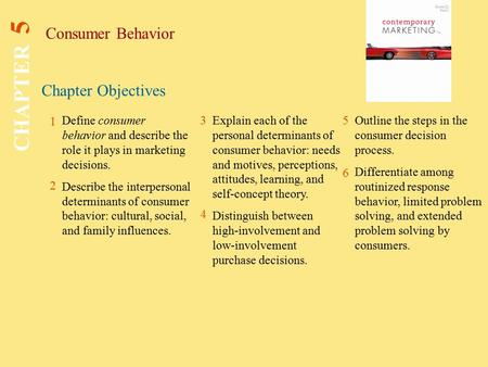 Chapter Objectives Consumer Behavior CHAPTER 5 1 2 3 5 6 Define consumer behavior and describe the role it plays in marketing decisions. Describe the interpersonal.