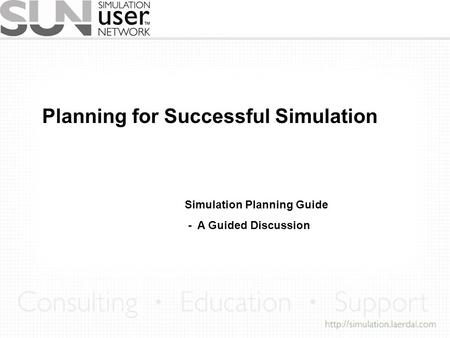 Planning for Successful Simulation Simulation Planning Guide - A Guided Discussion.