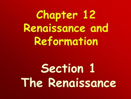 Chapter 12 Renaissance and Reformation Section 1 The Renaissance.
