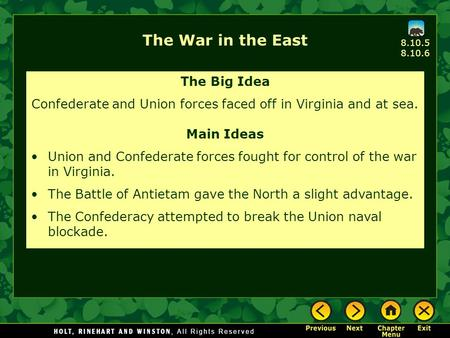 The War in the East The Big Idea Confederate and Union forces faced off in Virginia and at sea. Main Ideas Union and Confederate forces fought for control.