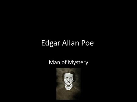 about edgar allan poe born in boston edgar allan poe man of mystery poe was born in 1809 his mother left
