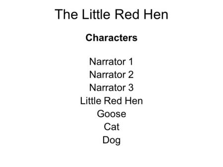The Little Red Hen Characters Narrator 1 Narrator 2 Narrator 3