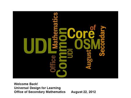 Welcome Back! Universal Design for Learning Office of Secondary Mathematics August 22, 2012.