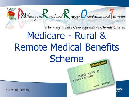 Medicare - Rural & Remote Medical Benefits Scheme.