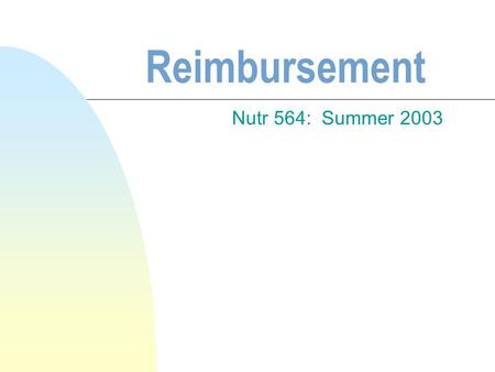 Reimbursement Nutr 564: Summer 2003. Objectives n Identify the components of reimbursement n Describe the barriers n Identify resources for MNT reimbursement.