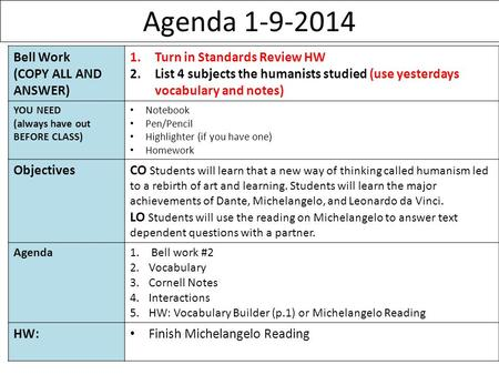 Agenda 1-9-2014 1 Bell Work (COPY ALL AND ANSWER) 1.Turn in Standards Review HW 2.List 4 subjects the humanists studied (use yesterdays vocabulary and.