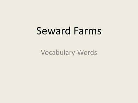 Seward Farms Vocabulary Words. root – the part of a tree or plant that grows under the ground.