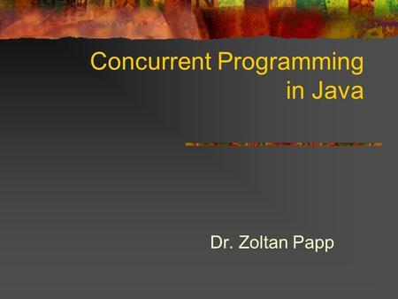 Concurrent Programming in Java Dr. Zoltan Papp. Motivation: event driven, responsive systems Sequential approach: while ( true ) { do event = getEventId()