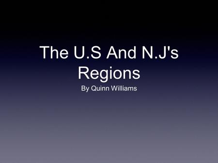 The U.S And N.J's Regions By Quinn Williams. IntroductionIntroduction A region is a place split up. The U.S region has five regions they are the northeast,