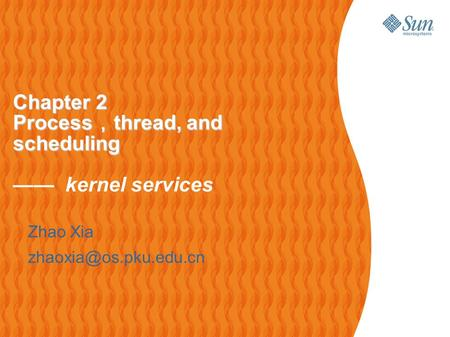 1 Zhao Xia Chapter 2 Process , thread, and scheduling Chapter 2 Process , thread, and scheduling —— kernel services.