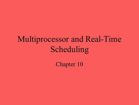 Multiprocessor and Real-Time Scheduling Chapter 10.