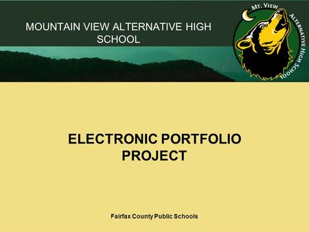 Fairfax County Public Schools MOUNTAIN VIEW ALTERNATIVE HIGH SCHOOL ELECTRONIC PORTFOLIO PROJECT.