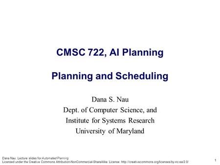 Dana Nau: Lecture slides for Automated Planning Licensed under the Creative Commons Attribution-NonCommercial-ShareAlike License: