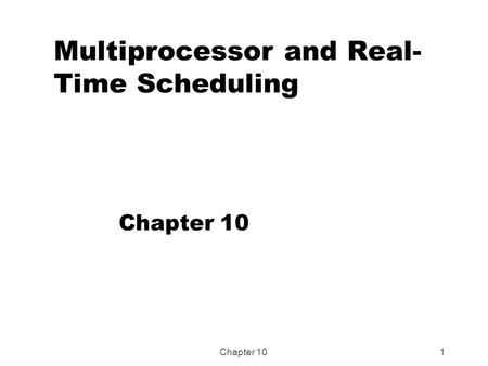 Chapter 101 Multiprocessor and Real- Time Scheduling Chapter 10.