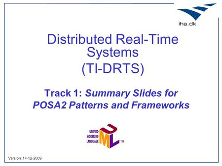Track 1: Summary Slides for POSA2 Patterns and Frameworks Distributed Real-Time Systems (TI-DRTS) Version: 14-12-2009.