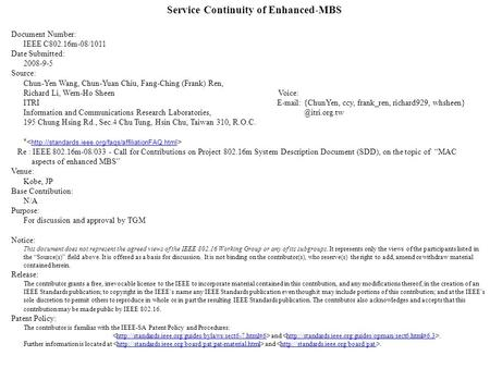 Service Continuity of Enhanced-MBS Document Number: IEEE C802.16m-08/1011 Date Submitted: 2008-9-5 Source: Chun-Yen Wang, Chun-Yuan Chiu, Fang-Ching (Frank)