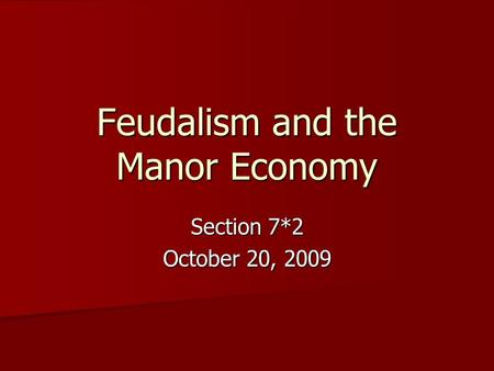 Feudalism and the Manor Economy Section 7*2 October 20, 2009.