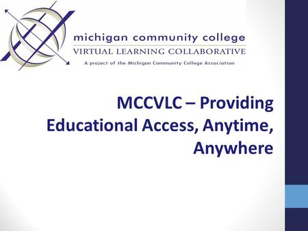 MCCVLC – Providing Educational Access, Anytime, Anywhere.