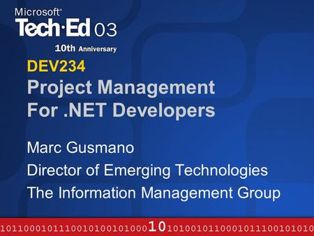 DEV234 Project Management For.NET Developers Marc Gusmano Director of Emerging Technologies The Information Management Group.